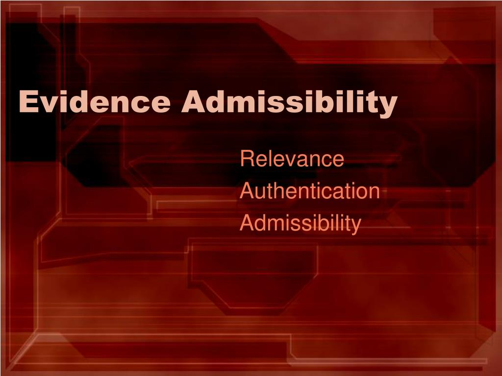 Evidence Admissibility