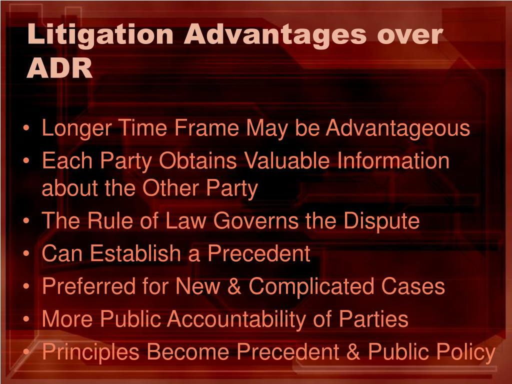 Litigation Advantages over ADR
