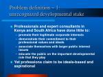 problem definition 1 unrecognized developmental stake
