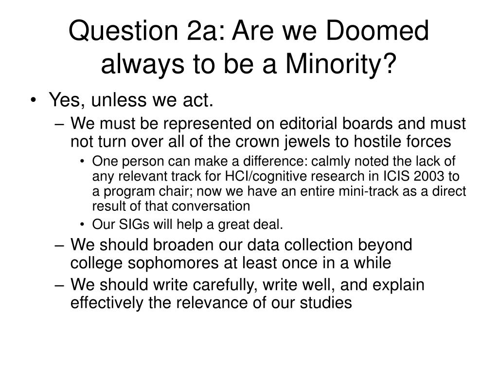 Question 2a: Are we Doomed always to be a Minority?