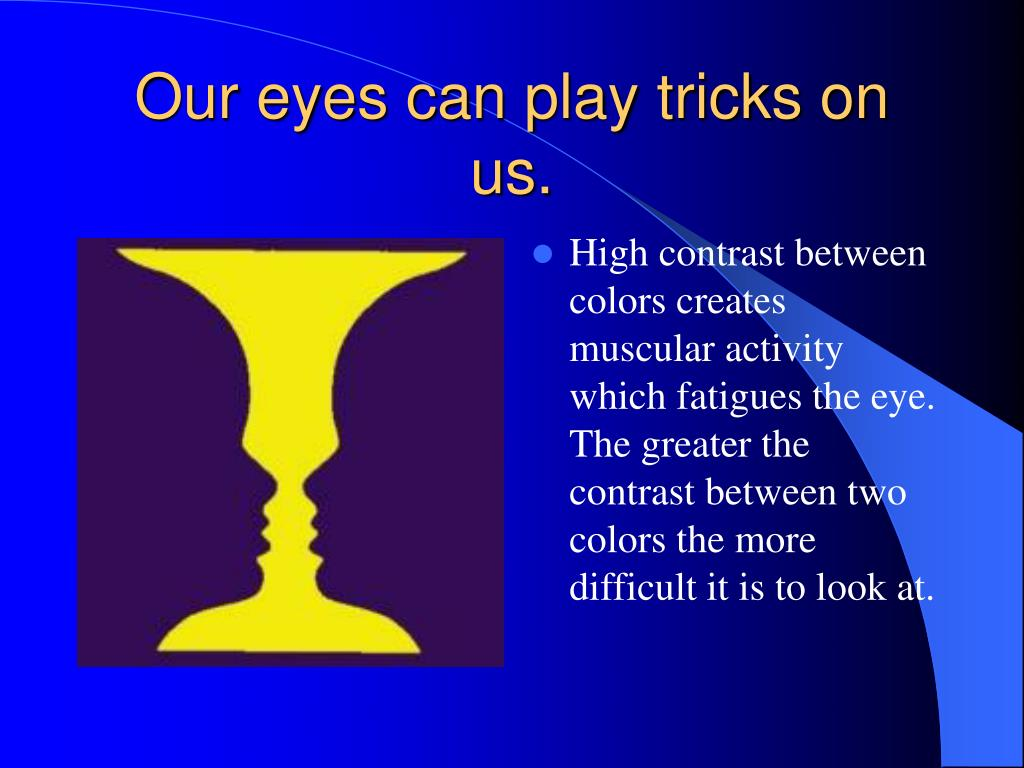 Our eyes can play tricks on us.