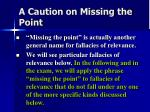 a caution on missing the point