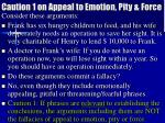 caution 1 on appeal to emotion pity force
