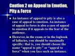 caution 2 on appeal to emotion pity force