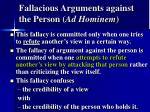 fallacious arguments against the person ad hominem