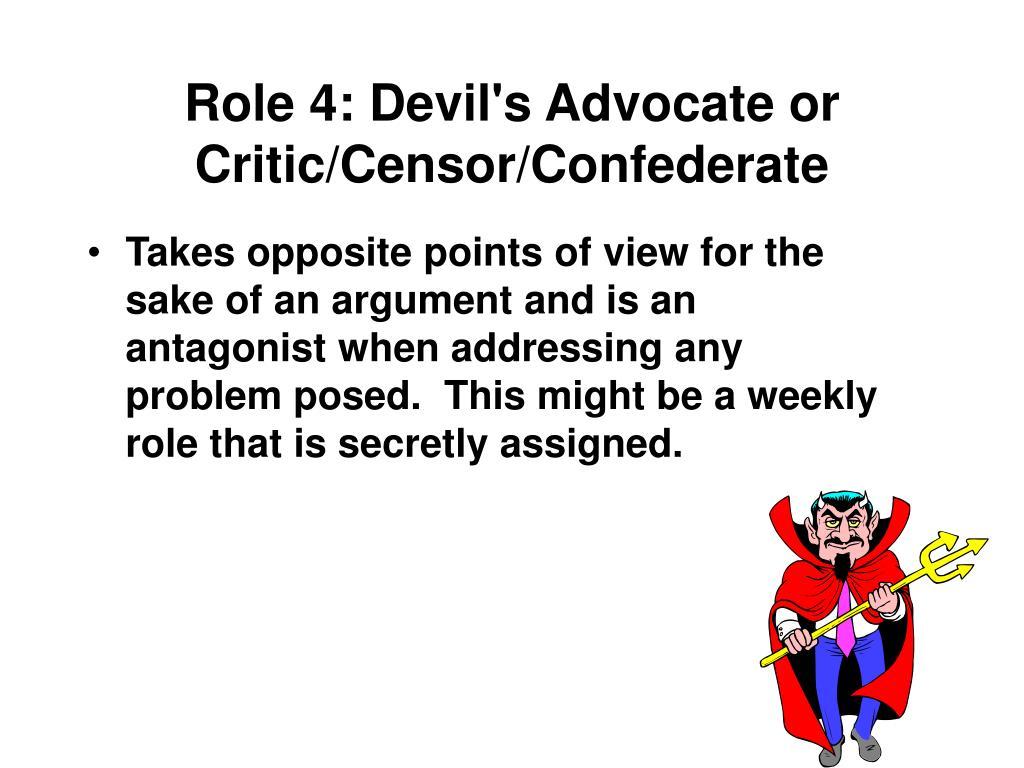 Role 4: Devil's Advocate or Critic/Censor/Confederate