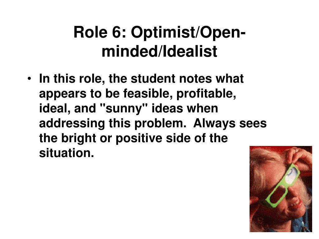 Role 6: Optimist/Open-minded/Idealist