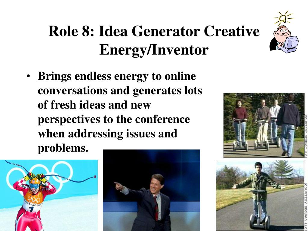 Role 8: Idea Generator Creative Energy/Inventor