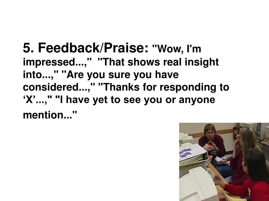 5. Feedback/Praise: