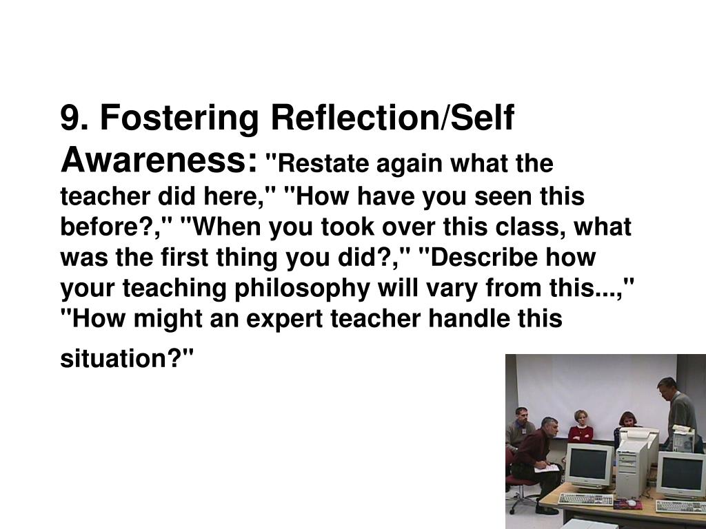 9. Fostering Reflection/Self Awareness: