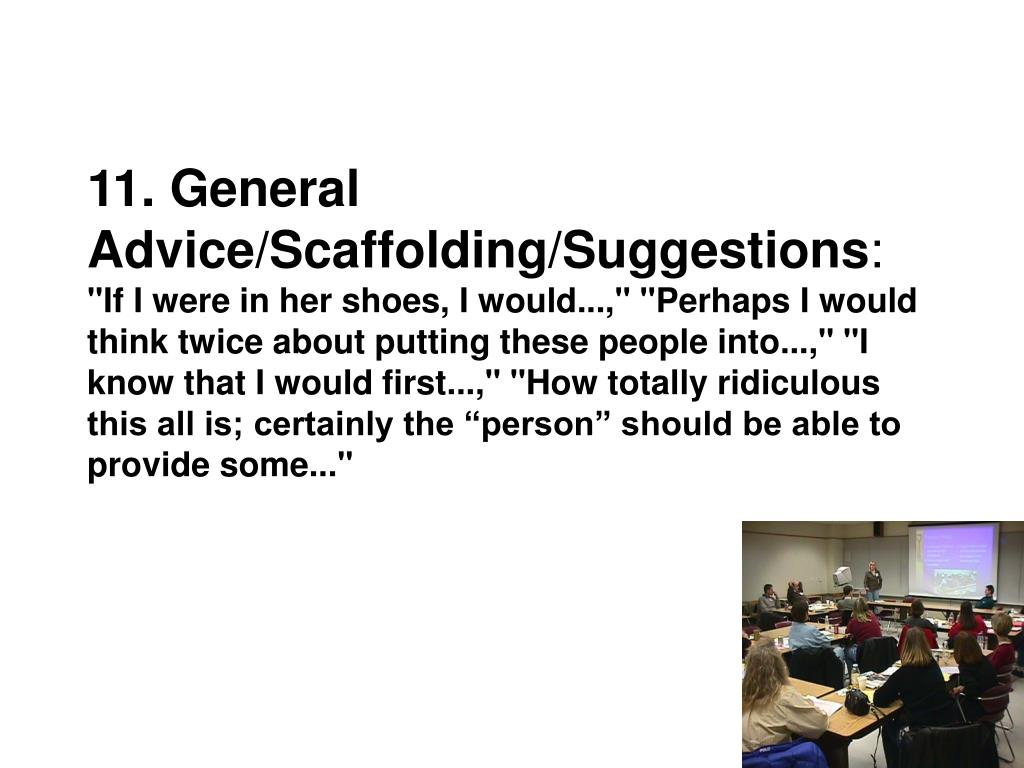 11. General Advice/Scaffolding/Suggestions