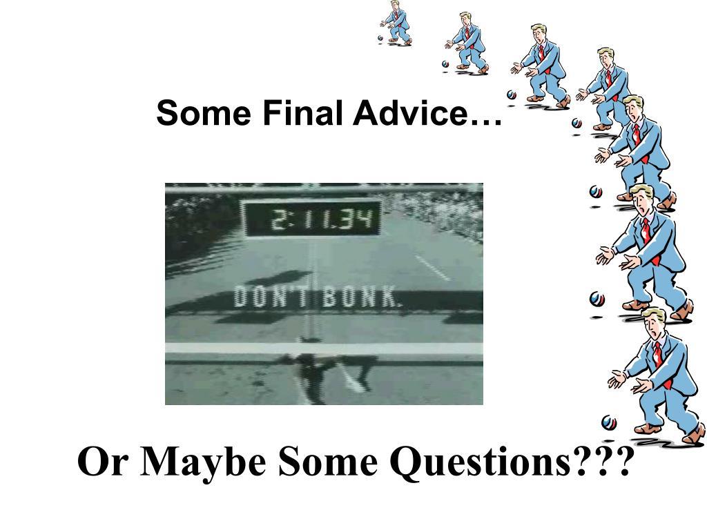 Some Final Advice…