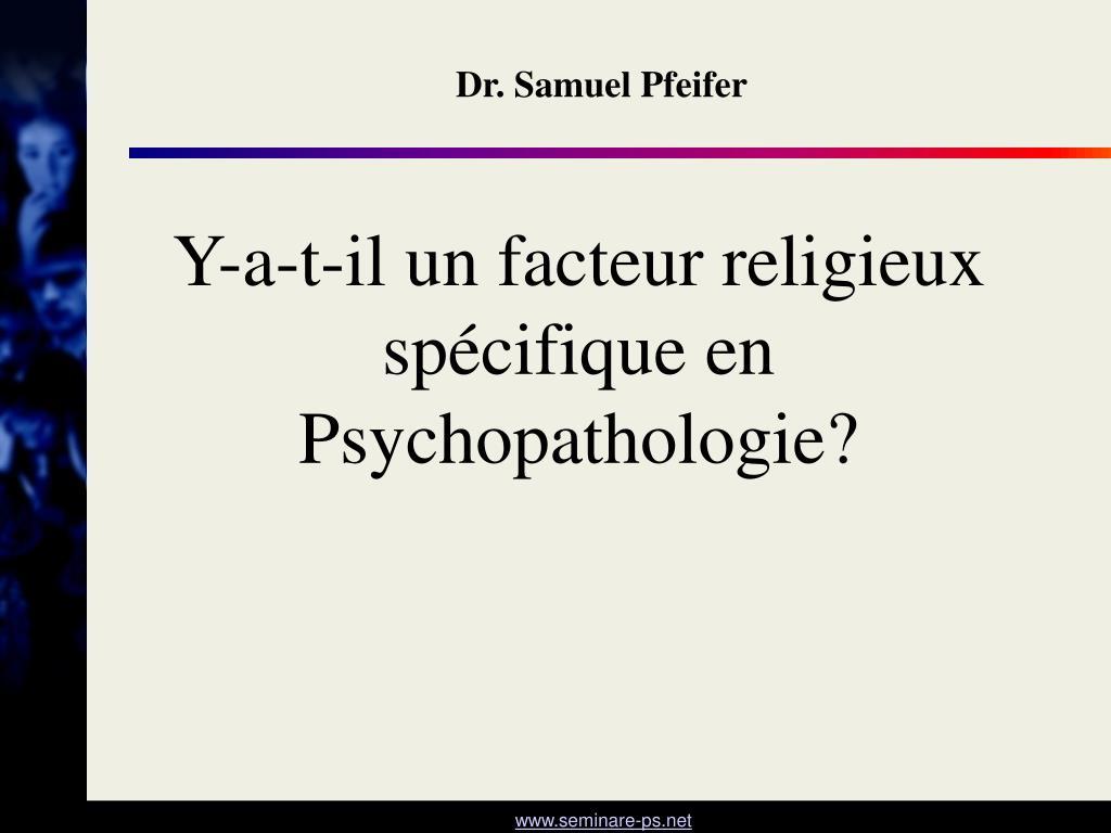y a t il un facteur religieux sp cifique en psychopathologie l.