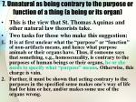7 unnatural as being contrary to the purpose or function of a thing a being or its organ