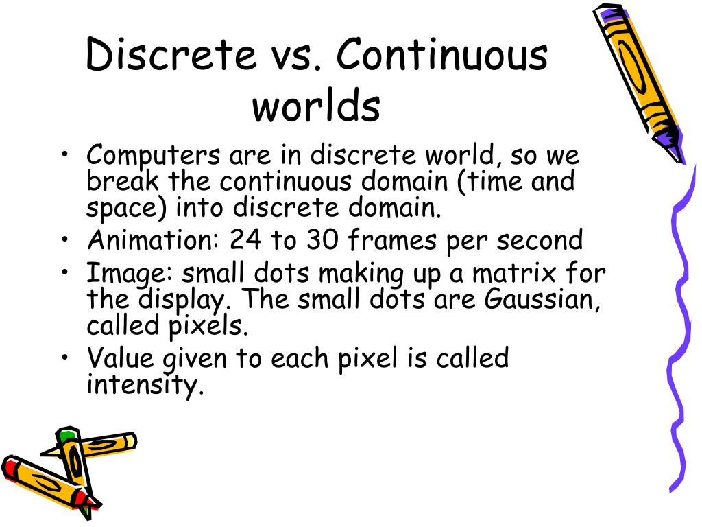 Discrete vs. Continuous worlds