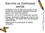 discrete vs continuous worlds