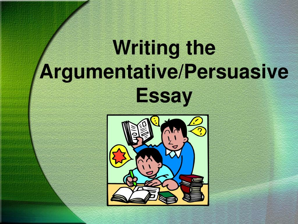 writing the argumentative persuasive essay l.
