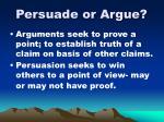 persuade or argue