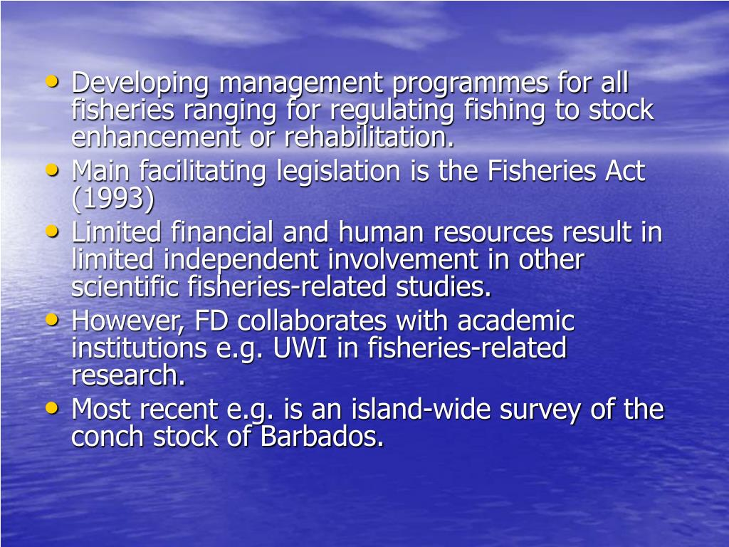 Developing management programmes for all fisheries ranging for regulating fishing to stock enhancement or rehabilitation.