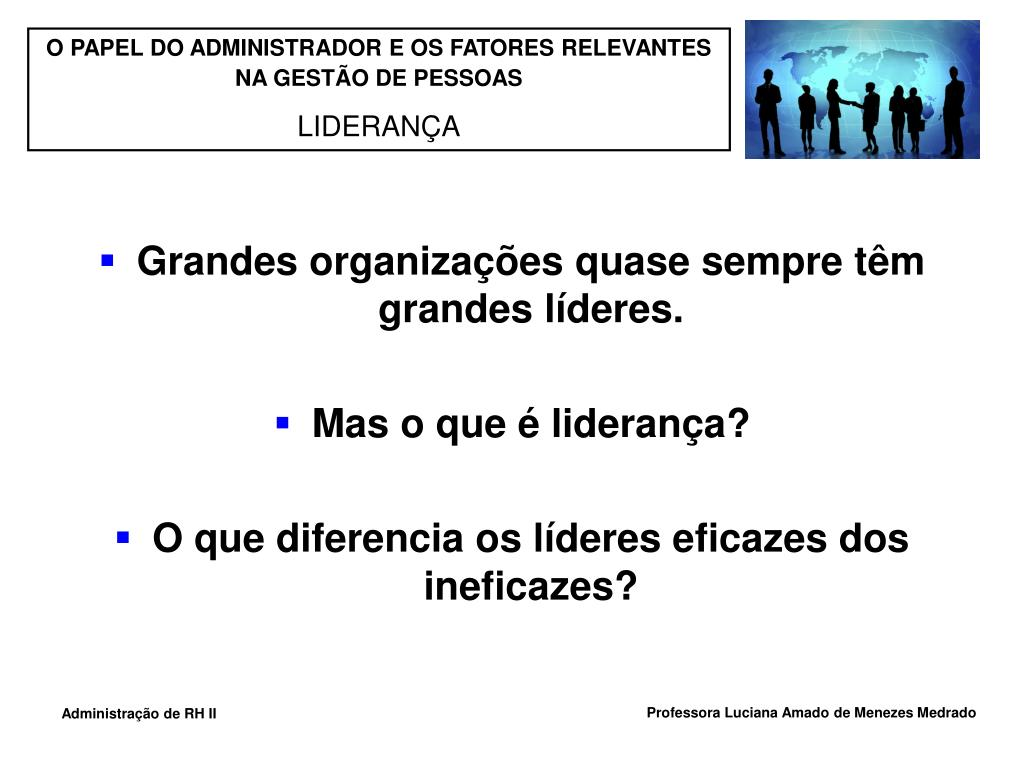 Grandes organizações quase sempre têm grandes líderes.