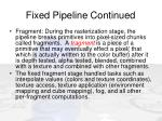 fixed pipeline continued