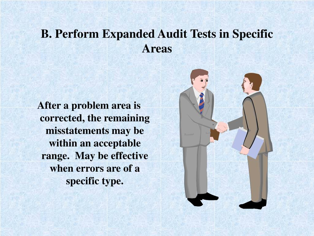 B. Perform Expanded Audit Tests in Specific Areas