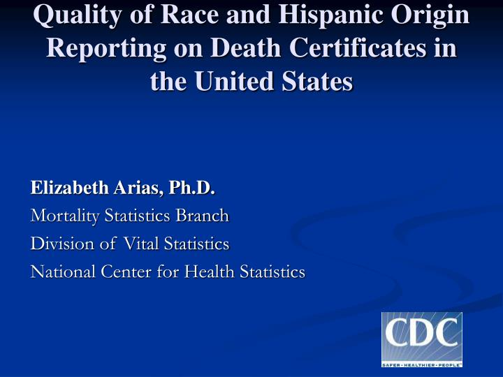 quality of race and hispanic origin reporting on death certificates in the united states n.