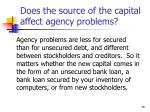 does the source of the capital affect agency problems