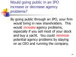 would going public in an ipo increase or decrease agency problems