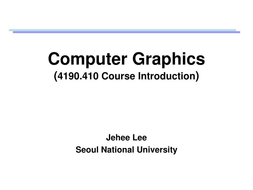 computer graphics 4190 410 course introduction l.