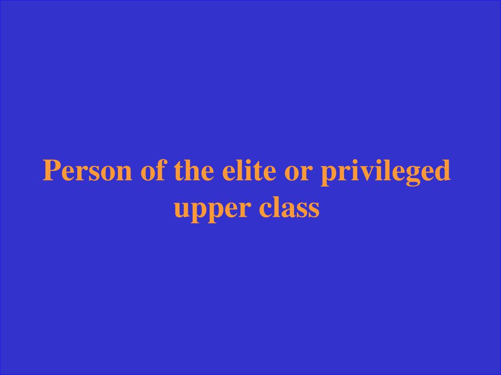 Person of the elite or privileged
