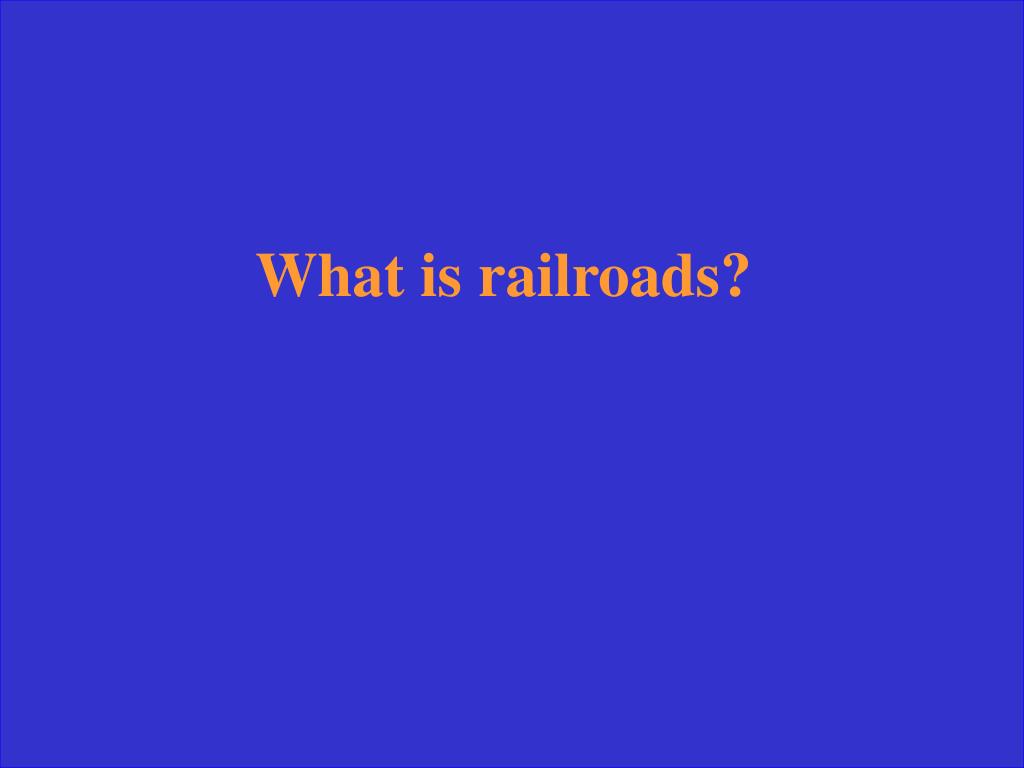 What is railroads?