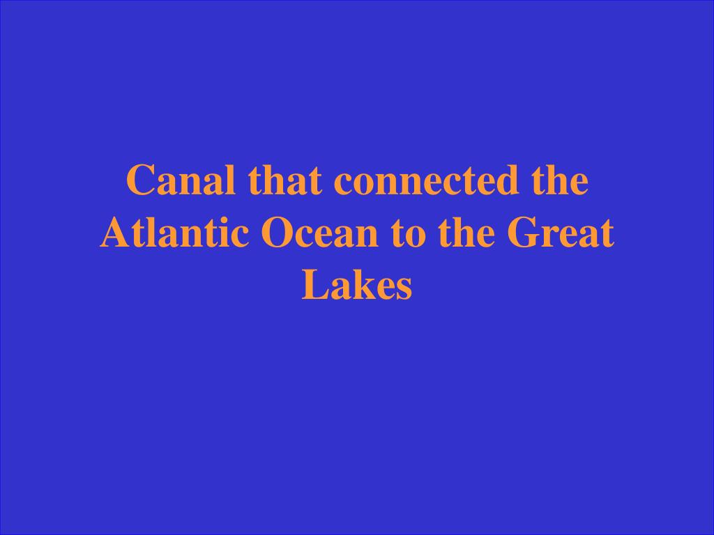 Canal that connected the Atlantic Ocean to the Great Lakes