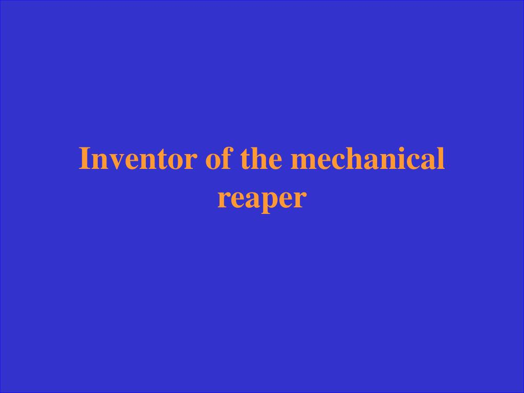 Inventor of the mechanical reaper