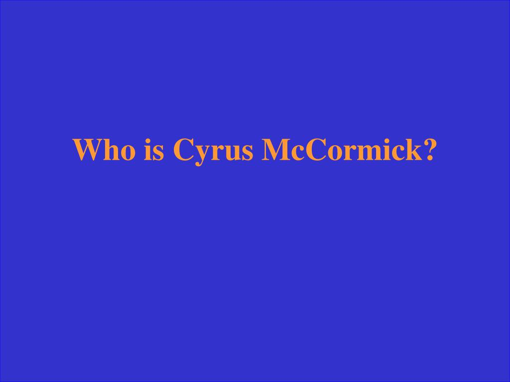 Who is Cyrus McCormick?