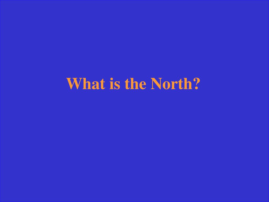What is the North?