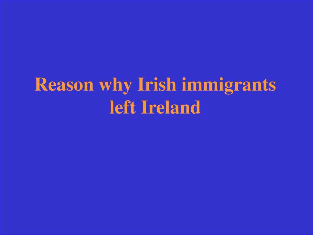 Reason why Irish immigrants left Ireland