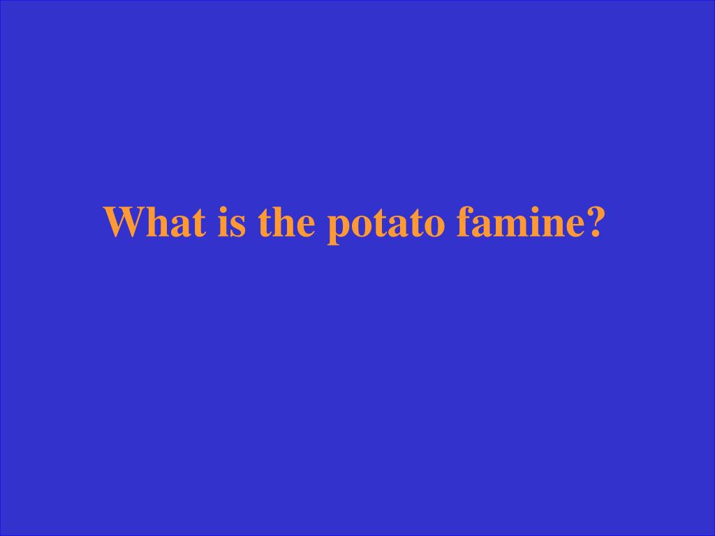 What is the potato famine?