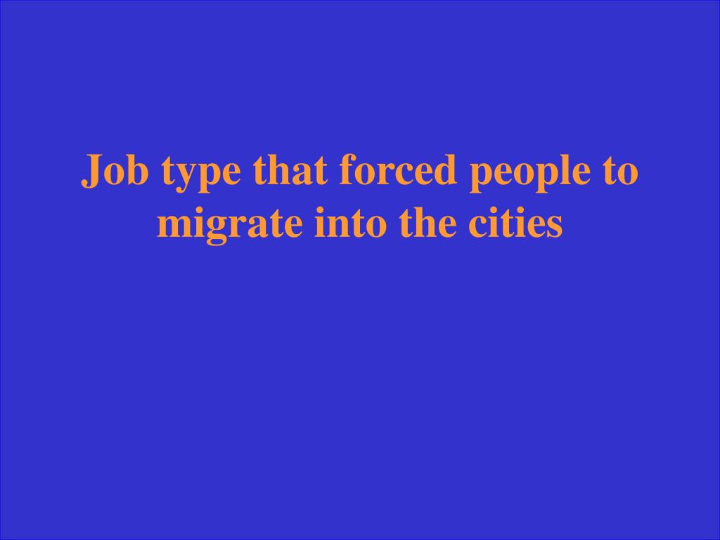 Job type that forced people to migrate into the cities