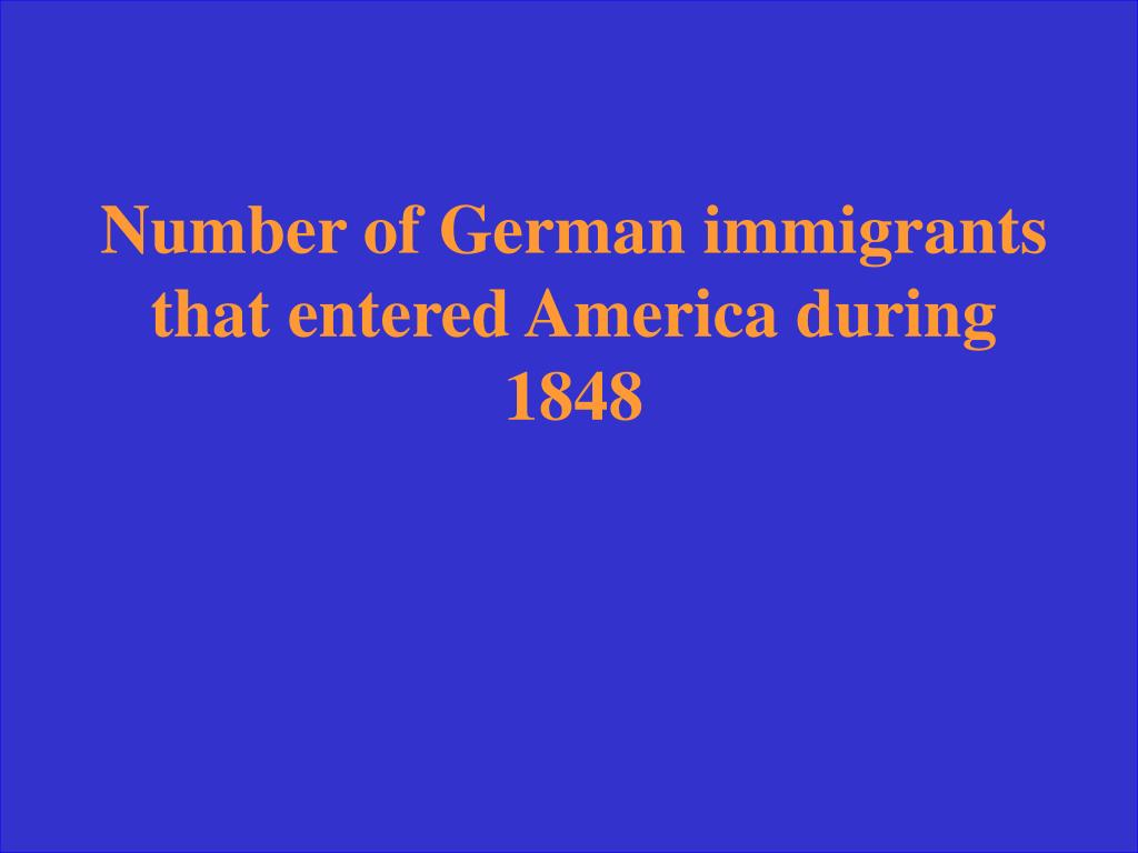 Number of German immigrants that entered America during 1848