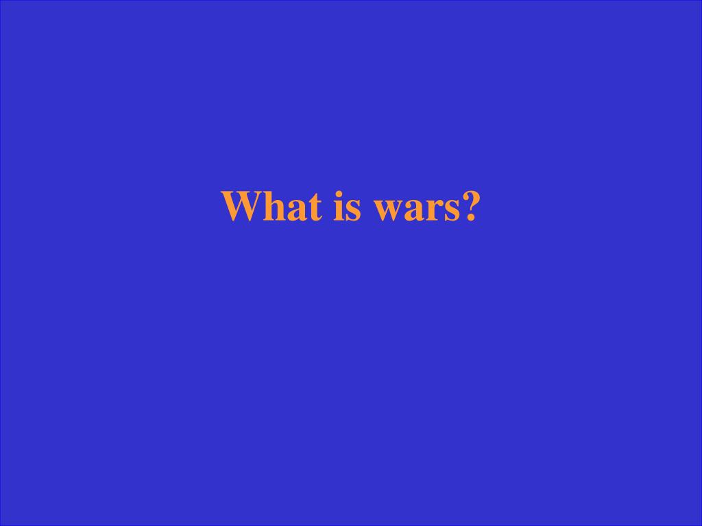 What is wars?