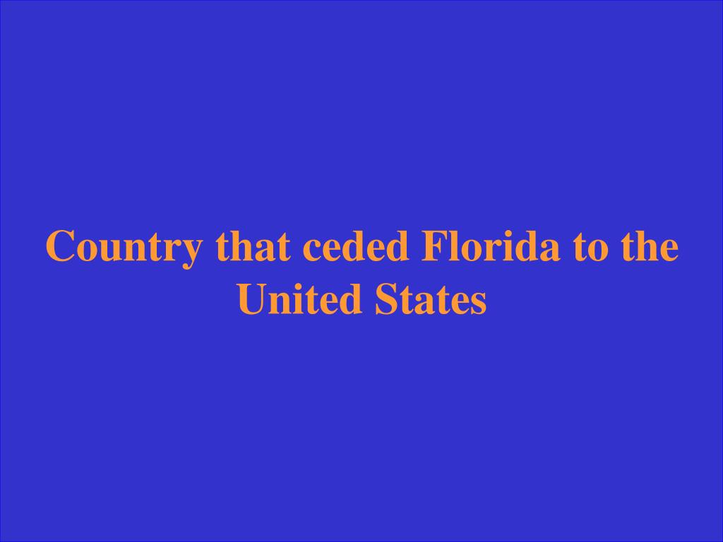 Country that ceded Florida to the
