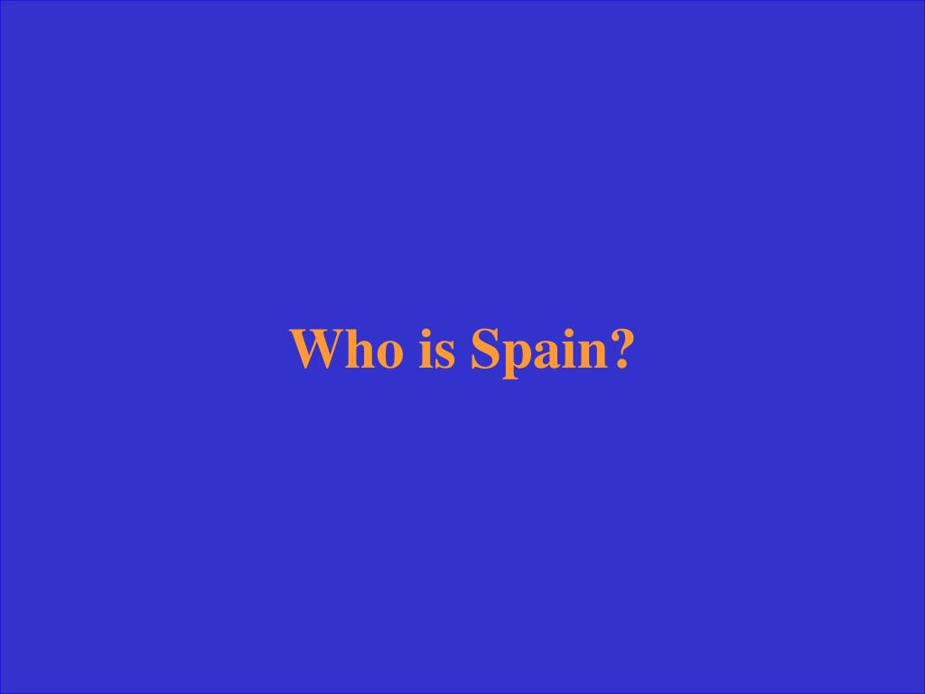 Who is Spain?