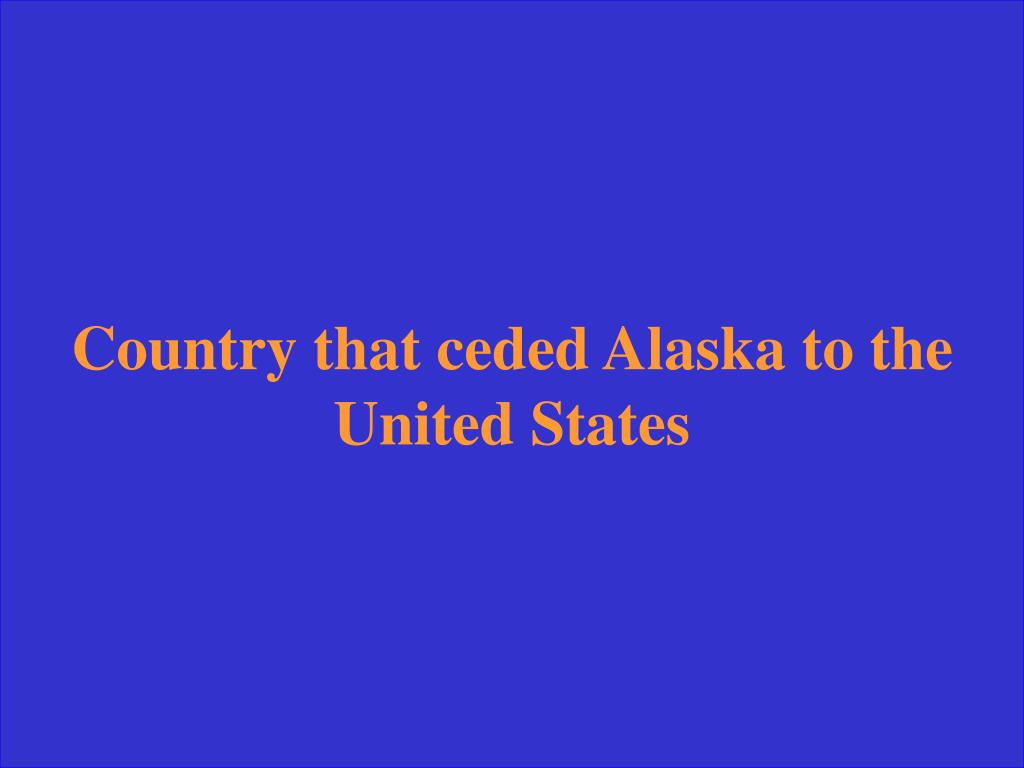 Country that ceded Alaska to the