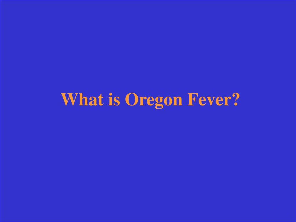 What is Oregon Fever?