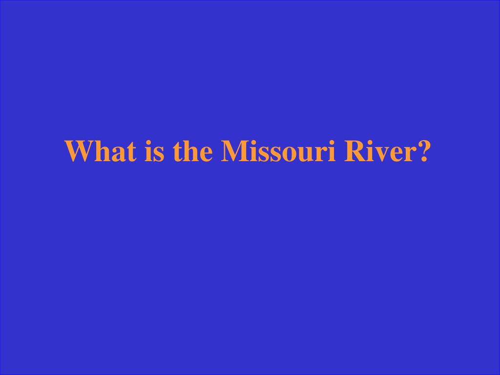 What is the Missouri River?