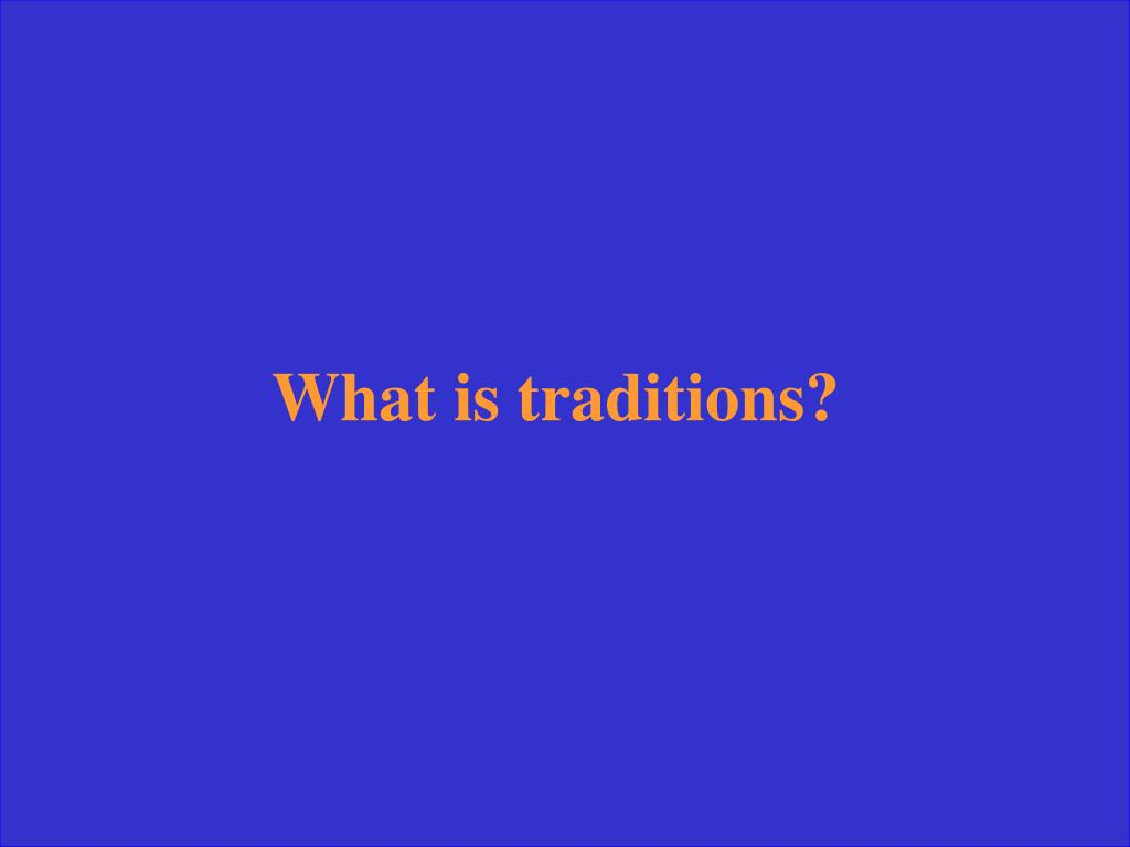 What is traditions?