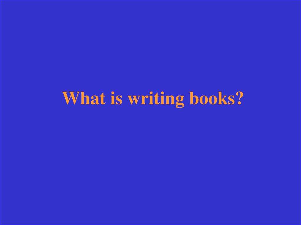 What is writing books?