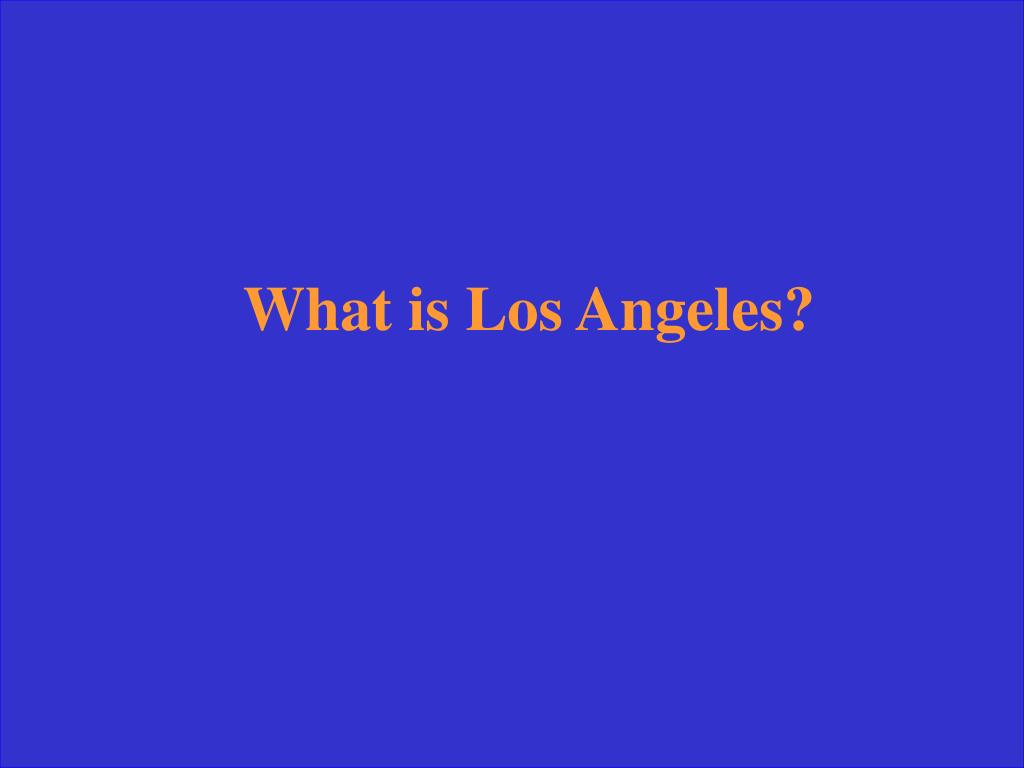What is Los Angeles?