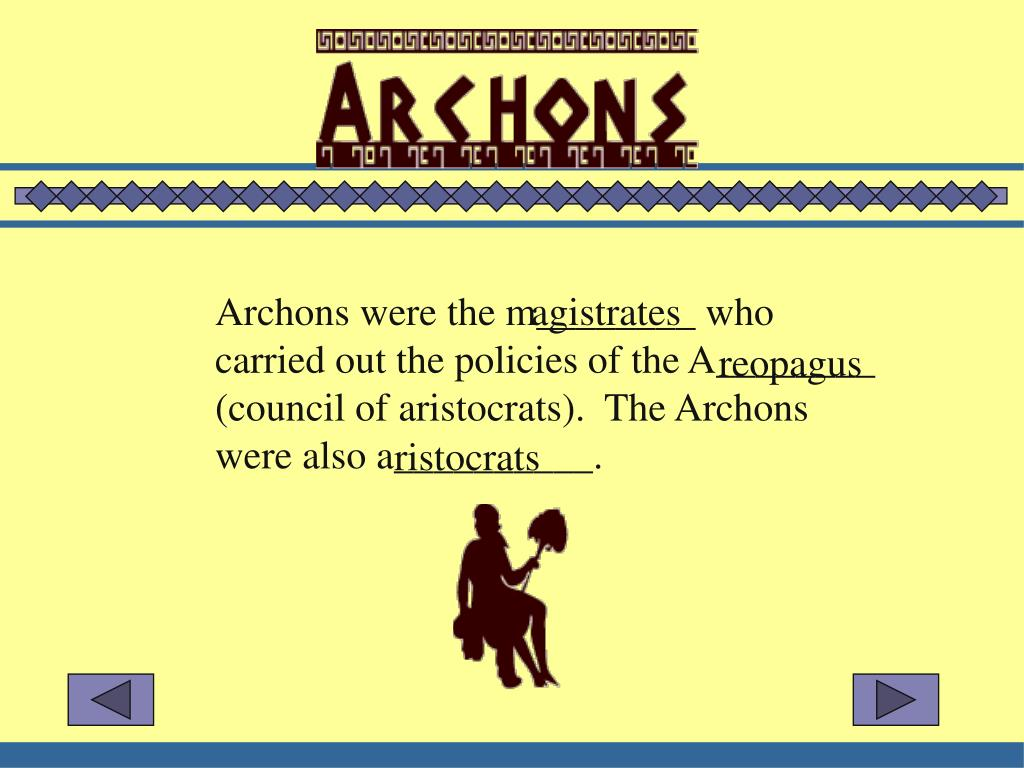 Archons were the m________ who carried out the policies of the A________ (council of aristocrats).  The Archons were also a__________.